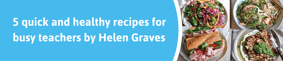 5 quick and healthy recipes for busy teachers by Helen Graves